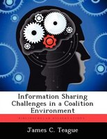 Information Sharing Challenges In A Coalition Environment