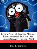 Into A New Millennia: Medical Requirements For The Air Expeditionary Forces (aef)
