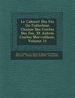 Le Cabinet Des F?es Ou Collection Choisie Des Contes Des F?es, Et Autres Contes Merveilleux, Volume 11