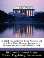 A Pilot Probabilistic Risk Assessment Of A Dry Cask Storage System At A Nuclear Power Plant: Nureg-1864