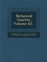 Botanical Gazette, Volume 62...