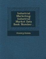 Industrial Marketing: Industrial Market Data Book Number...
