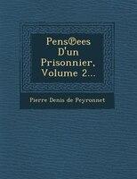 Pens?ees D'un Prisonnier, Volume 2...