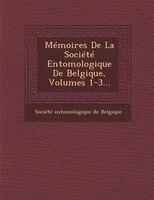 Mémoires De La Société Entomologique De Belgique, Volumes 1-3...