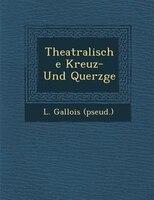 Theatralische Kreuz- Und Querz?ge