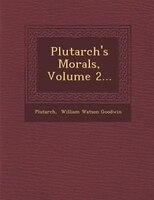 Plutarch's Morals, Volume 2...
