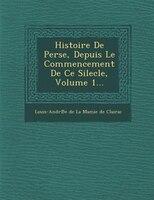 Histoire De Perse, Depuis Le Commencement De Ce Silecle, Volume 1...