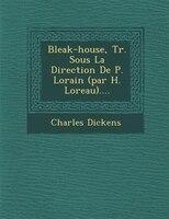 Bleak-house, Tr. Sous La Direction De P. Lorain (par H. Loreau)....