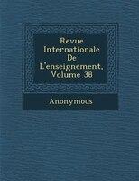Revue Internationale De L'enseignement, Volume 38