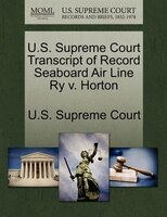 U.s. Supreme Court Transcript Of Record Seaboard Air Line Ry V. Horton