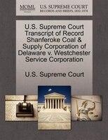 U.s. Supreme Court Transcript Of Record Shanferoke Coal & Supply Corporation Of Delaware V. Westchester Service Corporation