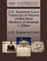 U.s. Supreme Court Transcript Of Record United Mine Workers Of America V. Gibbs