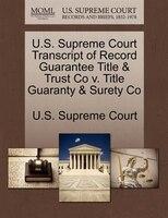 U.s. Supreme Court Transcript Of Record Guarantee Title & Trust Co V. Title Guaranty & Surety Co