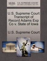 U.s. Supreme Court Transcript Of Record Adams Exp Co V. State Of Iowa
