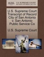U.s. Supreme Court Transcript Of Record City Of San Antonio V. San Antonio Public Service Co
