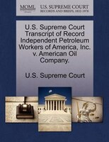 U.s. Supreme Court Transcript Of Record Independent Petroleum Workers Of America, Inc. V. American Oil Company.