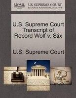 U.s. Supreme Court Transcript Of Record Wolf V. Stix