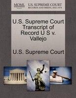 U.s. Supreme Court Transcript Of Record U S V. Vallejo