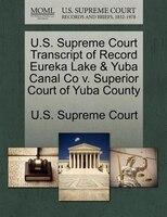 U.s. Supreme Court Transcript Of Record Eureka Lake & Yuba Canal Co V. Superior Court Of Yuba County
