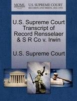 U.s. Supreme Court Transcript Of Record Rensselaer & S R Co V. Irwin