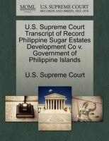 U.s. Supreme Court Transcript Of Record Philippine Sugar Estates Development Co V. Government Of Philippine Islands