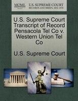 U.s. Supreme Court Transcript Of Record Pensacola Tel Co V. Western Union Tel Co
