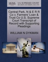 Central Park, N & E R R Co V. Farmers' Loan & Trust Co U.s. Supreme Court Transcript Of Record With Supporting