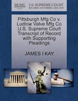 Pittsburgh Mfg Co V. Ludlow Valve Mfg Co U.s. Supreme Court Transcript Of Record With Supporting Pleadings