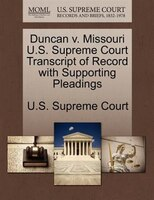 Duncan V. Missouri U.s. Supreme Court Transcript Of Record With Supporting Pleadings