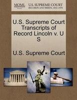 U.s. Supreme Court Transcripts Of Record Lincoln V. U S