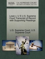 Lowe V. U S U.s. Supreme Court Transcript Of Record With Supporting Pleadings