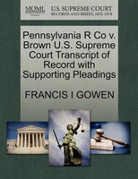 Pennsylvania R Co V. Brown U.s. Supreme Court Transcript Of Record With Supporting Pleadings