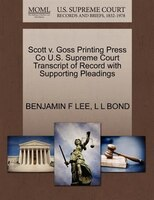 Scott V. Goss Printing Press Co U.s. Supreme Court Transcript Of Record With Supporting Pleadings