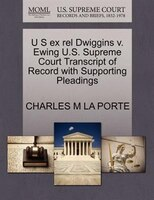 U S Ex Rel Dwiggins V. Ewing U.s. Supreme Court Transcript Of Record With Supporting Pleadings