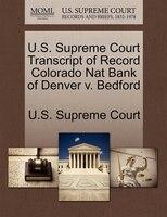 U.s. Supreme Court Transcript Of Record Colorado Nat Bank Of Denver V. Bedford