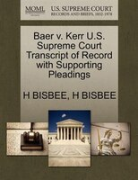 Baer V. Kerr U.s. Supreme Court Transcript Of Record With Supporting Pleadings