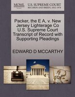Packer, The E A, V. New Jersey Lighterage Co U.s. Supreme Court Transcript Of Record With Supporting Pleadings