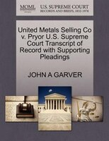 United Metals Selling Co V. Pryor U.s. Supreme Court Transcript Of Record With Supporting Pleadings