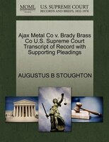 Ajax Metal Co V. Brady Brass Co U.s. Supreme Court Transcript Of Record With Supporting Pleadings