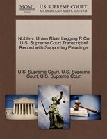 Noble V. Union River Logging R Co U.s. Supreme Court Transcript Of Record With Supporting Pleadings
