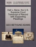 Hall V. Alene, The U.s. Supreme Court Transcript Of Record With Supporting Pleadings