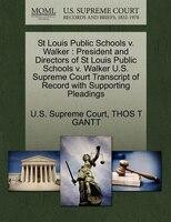 St Louis Public Schools V. Walker: President And Directors Of St Louis Public Schools V. Walker U.s. Supreme Court Transcript Of R