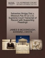 Sebastian Bridge Dist V. Missouri Pac R Co U.s. Supreme Court Transcript Of Record With Supporting Pleadings