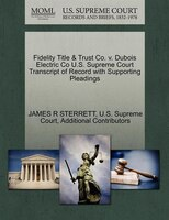 Fidelity Title & Trust Co. V. Dubois Electric Co U.s. Supreme Court Transcript Of Record With Supporting Pleadings