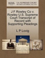 J F Rowley Co V. Rowley U.s. Supreme Court Transcript Of Record With Supporting Pleadings