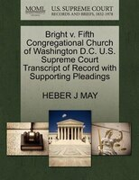 Bright V. Fifth Congregational Church Of Washington D.c. U.s. Supreme Court Transcript Of Record With Supporting Pleadings