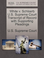White V. Schloerb U.s. Supreme Court Transcript Of Record With Supporting Pleadings