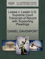 Loewe V. Lawler U.s. Supreme Court Transcript Of Record With Supporting Pleadings