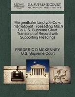 Mergenthaler Linotype Co V. International Typesetting Mach Co U.s. Supreme Court Transcript Of Record With Supporting Pleadings