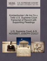 Knickerbocker Life Ins Co V. Trefz U.s. Supreme Court Transcript Of Record With Supporting Pleadings